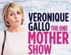 Véronique Gallo : The One Mother Show